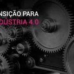 Indústria 4.0: Por que empresas brasileiras precisam fazer a transição