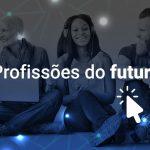 Profissões do futuro: 25 carreiras que são tendência