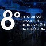 7 insights do Congresso Brasileiro de Inovação da Indústria 2019