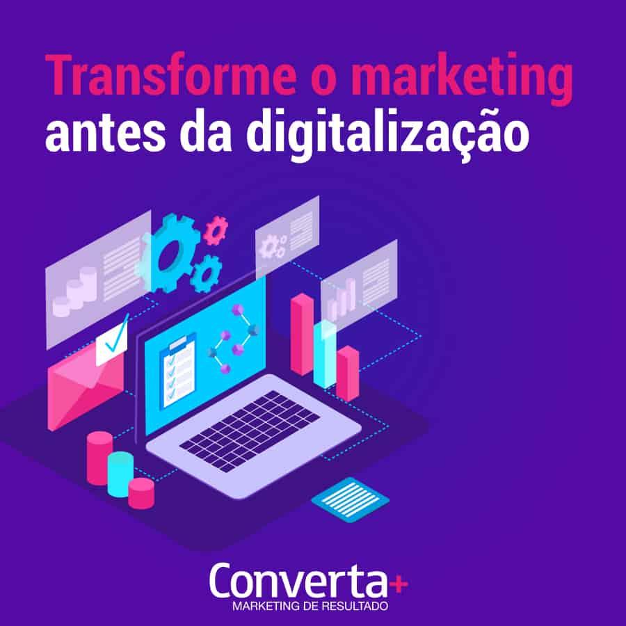 Transforme O Marketing Antes Da Digitalizacao